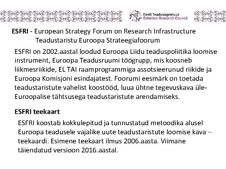 ESFRI - European Strategy Forum on Research Infrastructure Teadustaristu Euroopa Strateegiafoorum ESFRI on 2002.