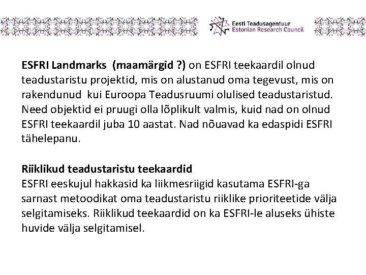 ESFRI Landmarks (maamärgid ? ) on ESFRI teekaardil olnud teadustaristu projektid, mis on alustanud