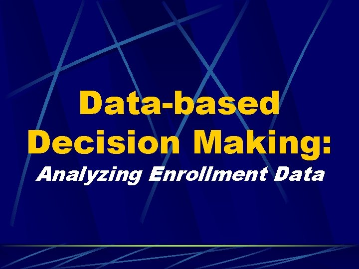 Data-based Decision Making: Analyzing Enrollment Data