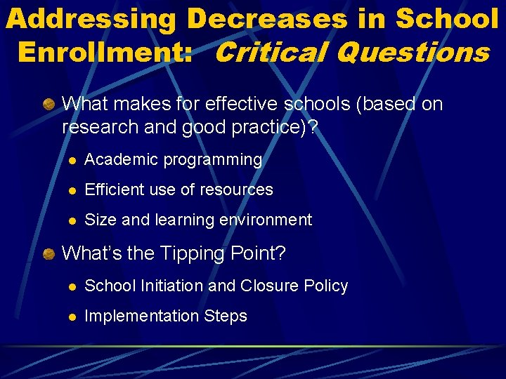 Addressing Decreases in School Enrollment: Critical Questions What makes for effective schools (based on