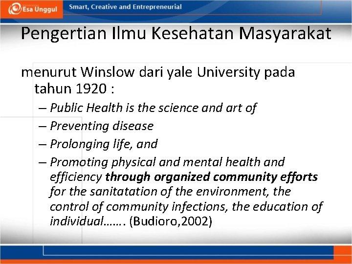 Pengertian Ilmu Kesehatan Masyarakat menurut Winslow dari yale University pada tahun 1920 : –
