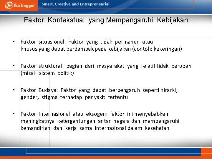 Faktor Kontekstual yang Mempengaruhi Kebijakan • Faktor situasional: Faktor yang tidak permanen atau khusus