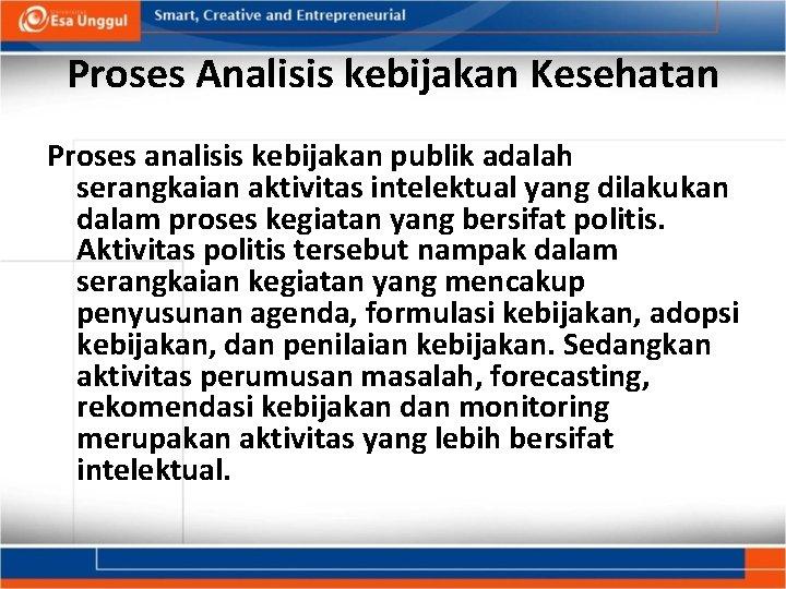 Proses Analisis kebijakan Kesehatan Proses analisis kebijakan publik adalah serangkaian aktivitas intelektual yang dilakukan
