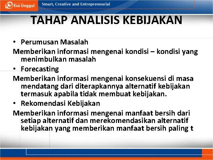 TAHAP ANALISIS KEBIJAKAN • Perumusan Masalah Memberikan informasi mengenai kondisi – kondisi yang menimbulkan