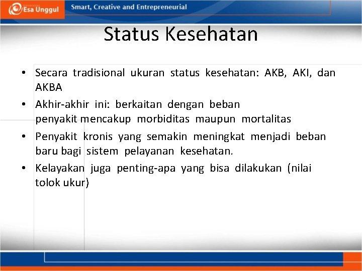 Status Kesehatan • Secara tradisional ukuran status kesehatan: AKB, AKI, dan AKBA • Akhir‐akhir