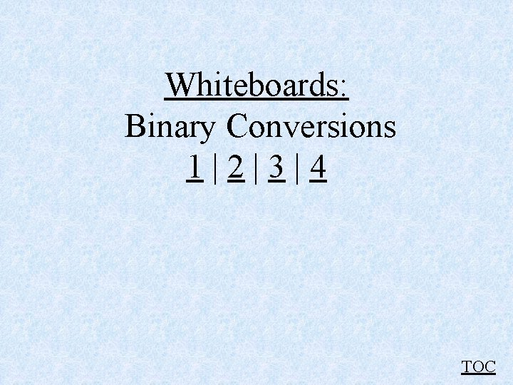 Whiteboards: Binary Conversions 1|2|3|4 TOC