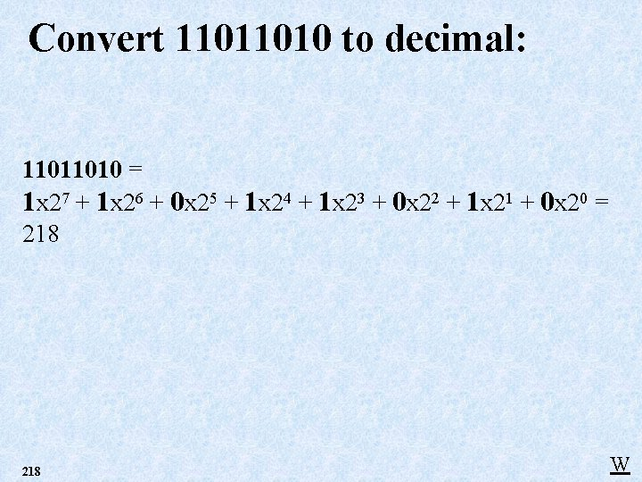 Convert 11011010 to decimal: 11011010 = 1 x 27 + 1 x 26 +