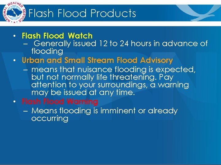 Flash Flood Products • Flash Flood Watch – Generally issued 12 to 24 hours