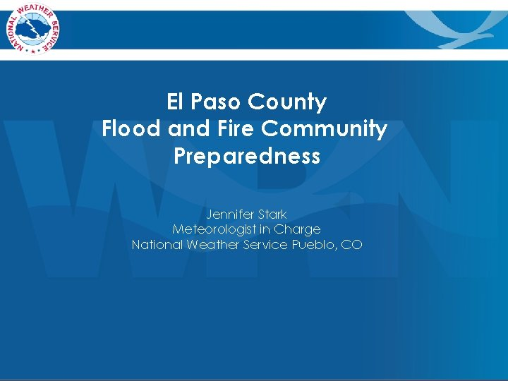 El Paso County Flood and Fire Community Preparedness Jennifer Stark Meteorologist in Charge National