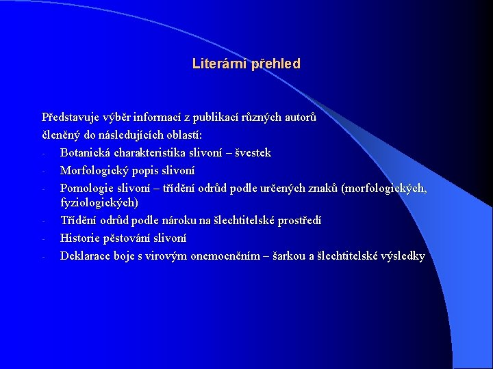 Literární přehled Představuje výběr informací z publikací různých autorů členěný do následujících oblastí: -