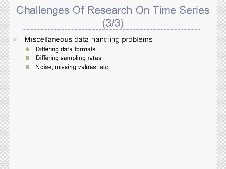 Challenges Of Research On Time Series (3/3) ± Miscellaneous data handling problems ® Differing