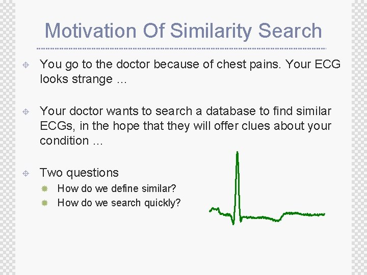 Motivation Of Similarity Search ± You go to the doctor because of chest pains.