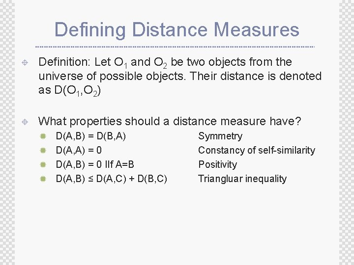 Defining Distance Measures ± Definition: Let O 1 and O 2 be two objects
