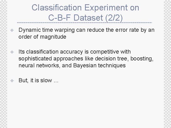 Classification Experiment on C-B-F Dataset (2/2) ± Dynamic time warping can reduce the error