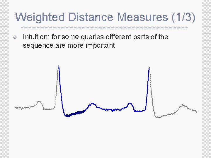 Weighted Distance Measures (1/3) ± Intuition: for some queries different parts of the sequence