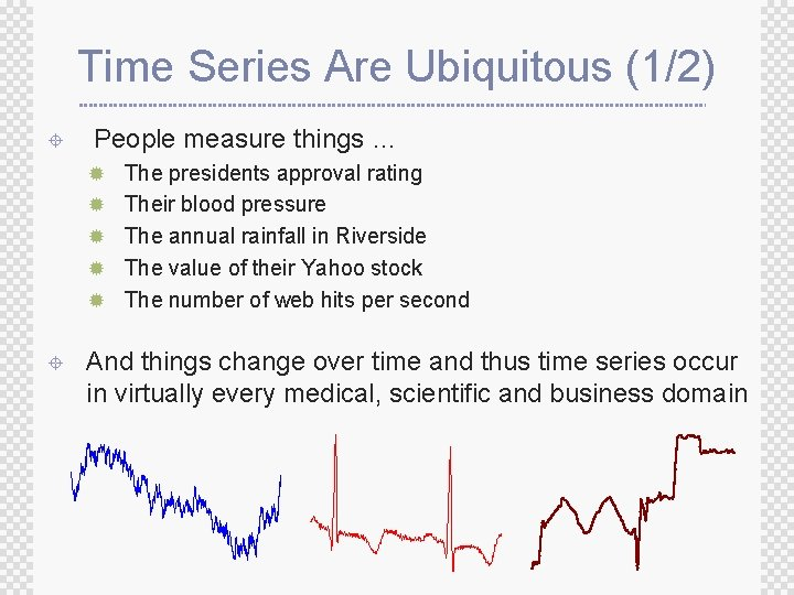 Time Series Are Ubiquitous (1/2) ± People measure things … ® The presidents approval