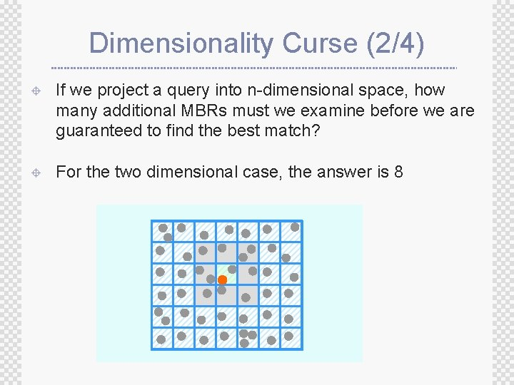 Dimensionality Curse (2/4) ± If we project a query into n-dimensional space, how many