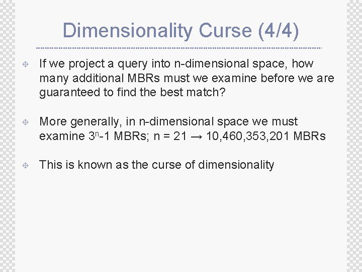 Dimensionality Curse (4/4) ± If we project a query into n-dimensional space, how many