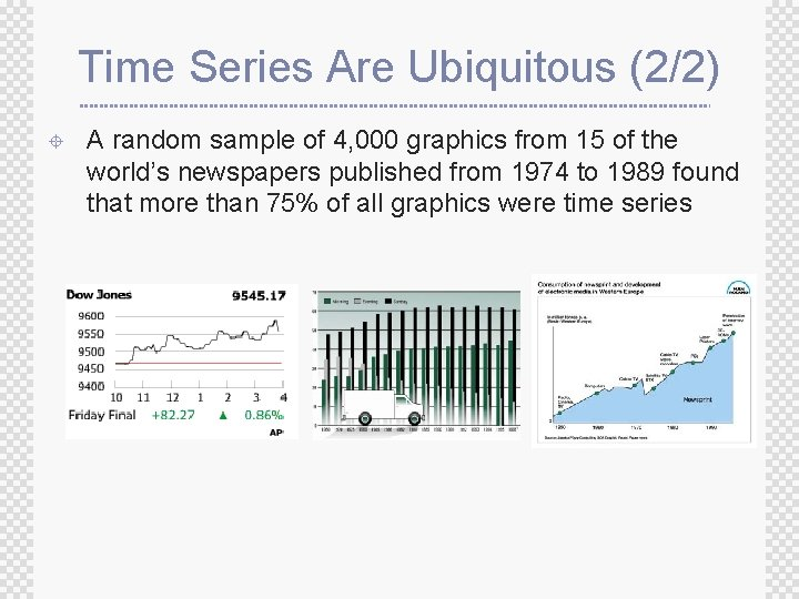 Time Series Are Ubiquitous (2/2) ± A random sample of 4, 000 graphics from