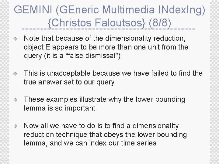 GEMINI (GEneric Multimedia INdex. Ing) {Christos Faloutsos} (8/8) ± Note that because of the