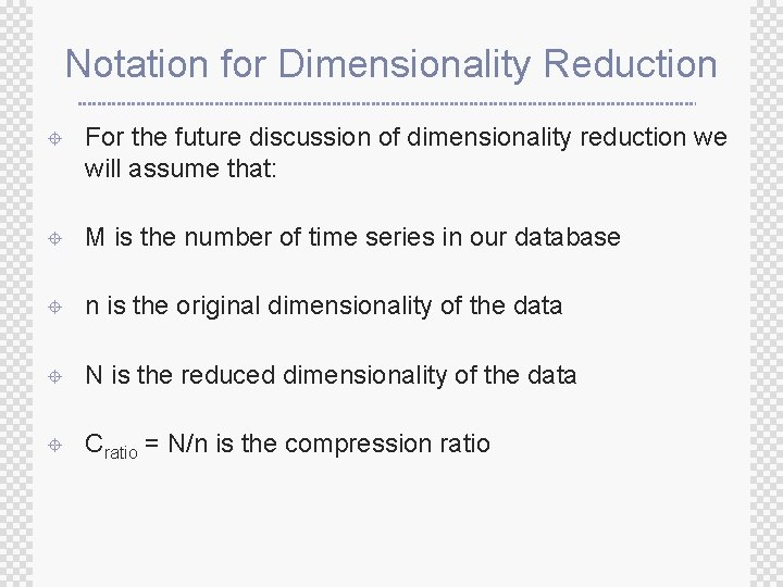 Notation for Dimensionality Reduction ± For the future discussion of dimensionality reduction we will