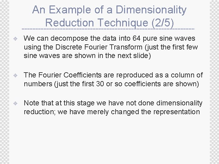 An Example of a Dimensionality Reduction Technique (2/5) ± We can decompose the data