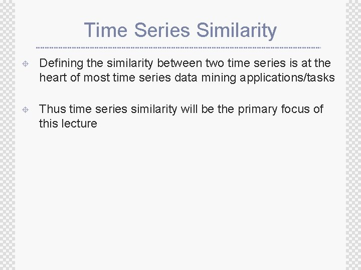 Time Series Similarity ± Defining the similarity between two time series is at the