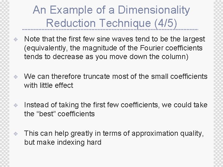 An Example of a Dimensionality Reduction Technique (4/5) ± Note that the first few