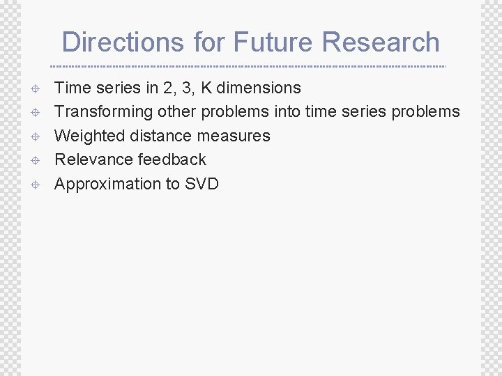 Directions for Future Research ± ± ± Time series in 2, 3, K dimensions