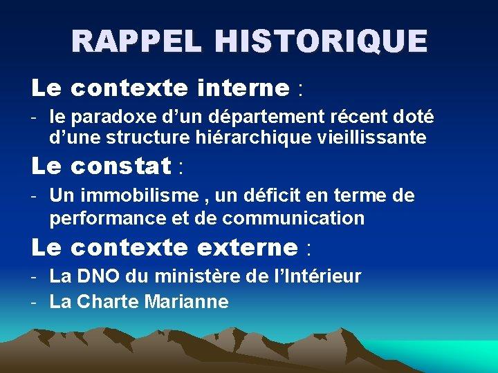 RAPPEL HISTORIQUE Le contexte interne : - le paradoxe d'un département récent doté d'une