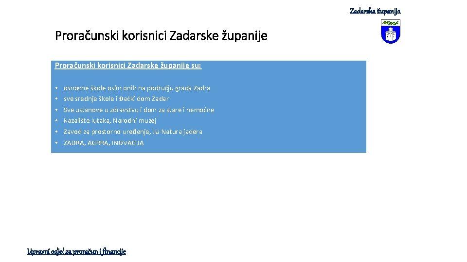 Zadarska županija Proračunski korisnici Zadarske županije su: • • • osnovne škole osim onih