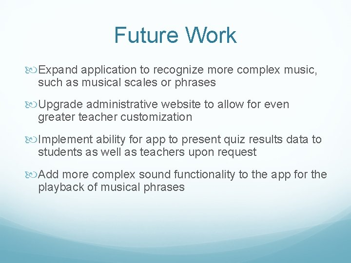 Future Work Expand application to recognize more complex music, such as musical scales or