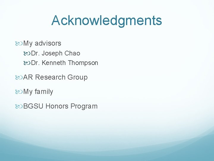 Acknowledgments My advisors Dr. Joseph Chao Dr. Kenneth Thompson AR Research Group My family