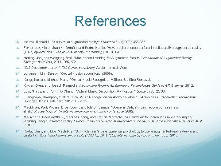 "References Azuma, Ronald T. ""A survey of augmented reality. "" Presence 6. 4 (1997):"
