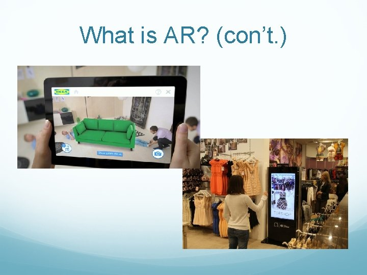 What is AR? (con't. )