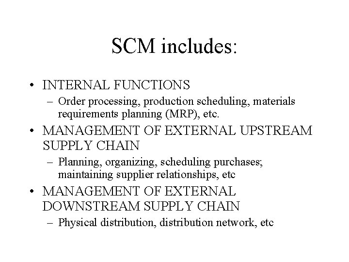 SCM includes: • INTERNAL FUNCTIONS – Order processing, production scheduling, materials requirements planning (MRP),