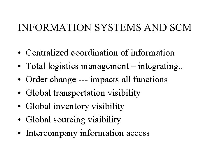 INFORMATION SYSTEMS AND SCM • • Centralized coordination of information Total logistics management –
