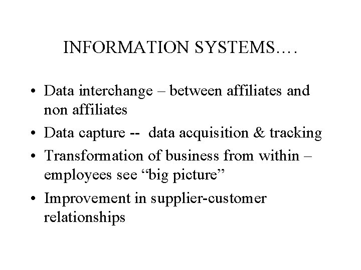 INFORMATION SYSTEMS…. • Data interchange – between affiliates and non affiliates • Data capture