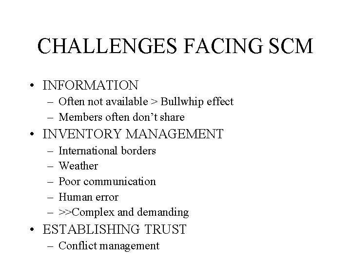 CHALLENGES FACING SCM • INFORMATION – Often not available > Bullwhip effect – Members