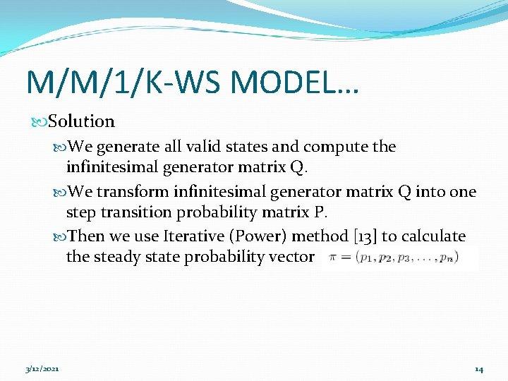 M/M/1/K-WS MODEL… Solution We generate all valid states and compute the infinitesimal generator matrix