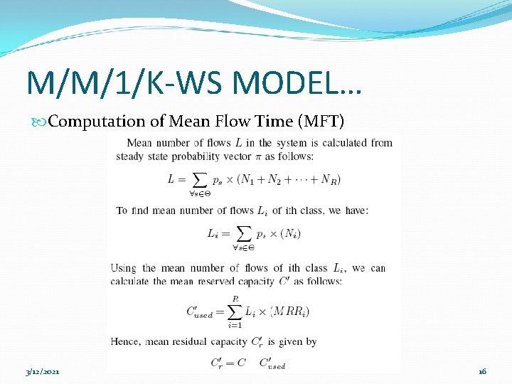 M/M/1/K-WS MODEL… Computation of Mean Flow Time (MFT) 3/12/2021 16