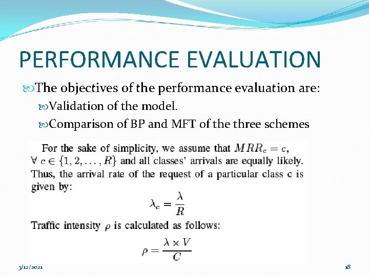 PERFORMANCE EVALUATION The objectives of the performance evaluation are: Validation of the model. Comparison
