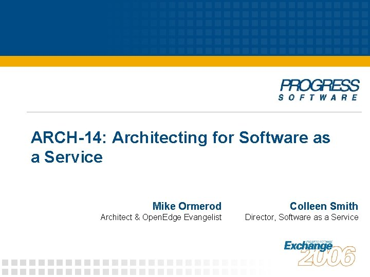 ARCH-14: Architecting for Software as a Service Mike Ormerod Colleen Smith Architect & Open.