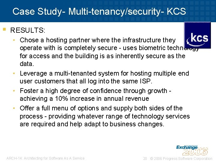 Case Study- Multi-tenancy/security- KCS § RESULTS: • Chose a hosting partner where the infrastructure