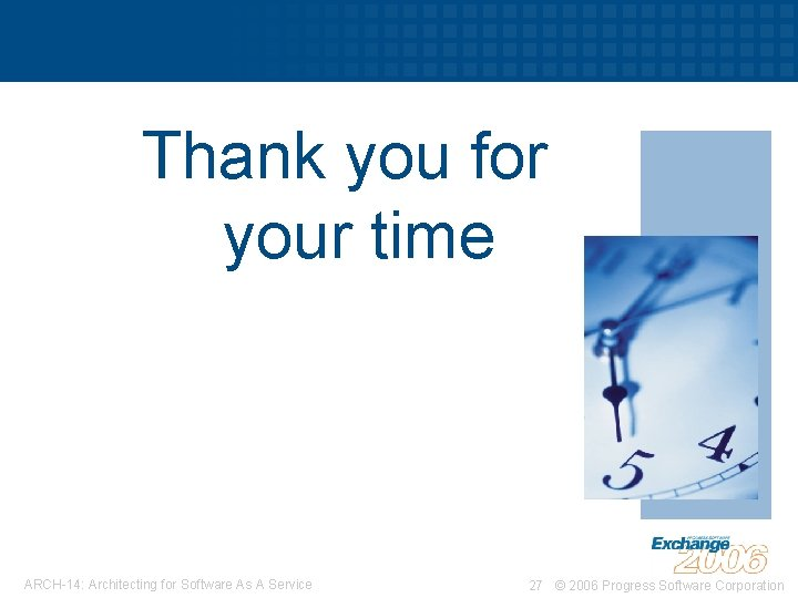 Thank you for your time ARCH-14: Architecting for Software As A Service 27 ©