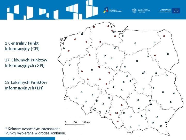 1 Centralny Punkt Informacyjny (CPI) 17 Głównych Punktów Informacyjnych (GPI) 59 Lokalnych Punktów Informacyjnych