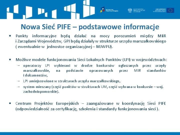 Nowa Sieć PIFE – podstawowe informacje • Punkty informacyjne będą działać na mocy porozumień