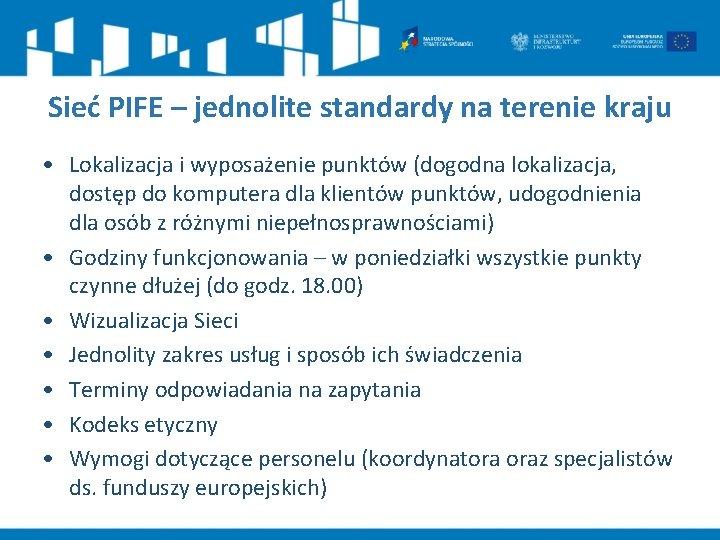 Sieć PIFE – jednolite standardy na terenie kraju • Lokalizacja i wyposażenie punktów (dogodna
