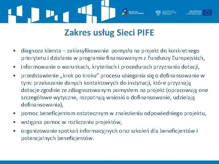 Zakres usług Sieci PIFE • diagnoza klienta – zaklasyfikowanie pomysłu na projekt do konkretnego
