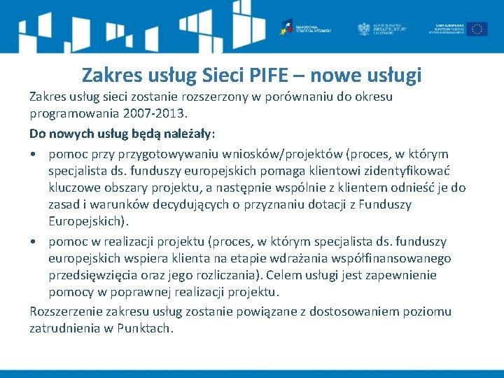 Zakres usług Sieci PIFE – nowe usługi Zakres usług sieci zostanie rozszerzony w porównaniu